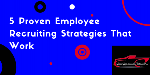 5 Proven Employee Recruiting Strategies That Work